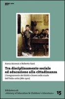 Tra disciplinamento sociale ed educazione alla cittadinanza. L'insegnamento dei diritti e doveri nelle scuole dell'Italia unita (1861-1900) - Ascenzi Anna, Sani Roberto
