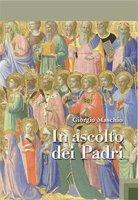In ascolto dei Padri - Giorgio Maschio