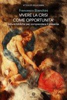 Vivere la crisi come opportunità - Francesco Bianchini