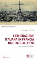 L'emigrazione italiana in Francia dal 1876 al 1976 - Antonio Cortese