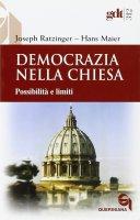 Democrazia nella Chiesa. Possibilità e limiti (gdt 312) - Benedetto XVI (Joseph Ratzinger), Maier Hans