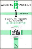 """Genitori e catechismo. Vol. 1: Incontri con i genitori sul catechismo """"Io sono con voi"""" - Marelli Pino"""