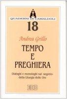 Tempo e preghiera. Dialoghi e monologhi sul «Segreto» della liturgia delle ore - Grillo Andrea