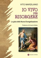Io vivo per risorgere - Vito Marziliano