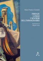 Firenze lungo i sentieri dell'immaginario - Censini Gian Franco