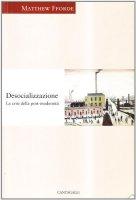 Desocializzazione. La crisi della postmodernità - Fforde Matthew