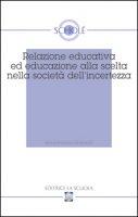 Relazione educativa ed educazione alla scelta nella società dell'incertezza. Atti del XVI Convegno di Scholé (2007)