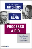 Processo a Dio - Hitchens Christopher, Blair Tony