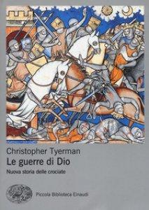 Copertina di 'Le guerre di Dio. Nuova storia delle crociate'