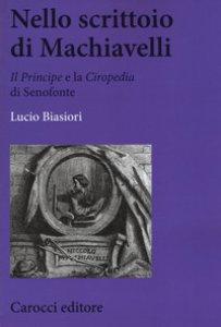 Copertina di 'Nello scrittoio di Machiavelli . «Il Principe» e la «Ciropedia» di Senofonte'