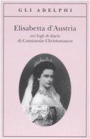 Elisabetta d'Austria nei fogli di diario di Constantin Christomanos - Christomanos Constantin