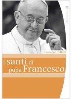 I Santi di Papa Francesco - Caffulli Giuseppe