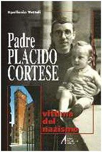 Copertina di 'Padre Placido Cortese vittima del nazismo. «Ho soccorso Gesù perseguitato!»'