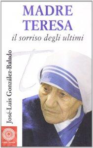 Copertina di 'Madre Teresa. Il sorriso degli ultimi'