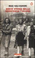 Breve storia della Resistenza italiana - Salvadori Max