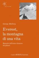 Everest, la montagna di una vita. Memorie dell'uomo riemerso dai ghiacci - Mallory George