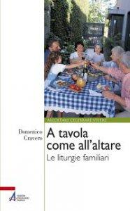 Copertina di 'A tavola come all'altare'