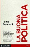 La buona politica - Paolo Pombeni