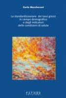 La standardizzazione dei tassi grezzi in campo demografico e degli indicatori delle condizioni di salute - Maccheroni Carlo