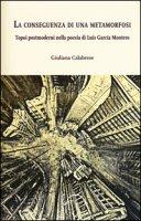 La conseguenza di una metamorfosi. Topoi postmoderni nella poesia di Luis García Montero - Calabrese Giuliana