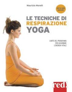 Copertina di 'Le tecniche di respirazione yoga. L'arte del Pranayama per assorbire l'energia vitale. Con File audio per il download'