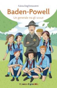 Copertina di 'Baden-Powell. Un generale tra gli scout.'
