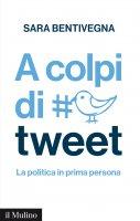 A colpi di tweet - Sara Bentivegna