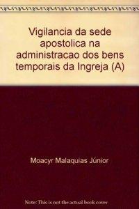 Copertina di 'Vigilancia da sede apostolica na administracao dos bens temporais da Ingreja (A)'