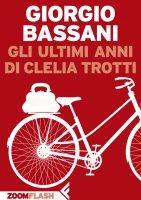 Gli ultimi anni di Clelia Trotti - Giorgio Bassani