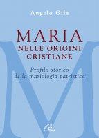 Maria nelle origini cristiane - Angelo M. Gila