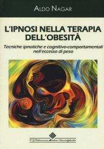 Copertina di 'L' ipnosi nella terapia dell'obesità. Tecniche ipnotiche e cognitivo-comportamentali nell'eccesso di peso'