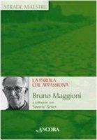 La parola che appassiona - Xeres Saverio, Maggioni Bruno