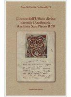 Il canto dell'ufficio divino secondo l'Antifonario Archivio San Pietro B 79 - Manelli M. Cecilia