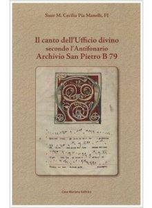 Copertina di 'Il canto dell'ufficio divino secondo l'Antifonario Archivio San Pietro B 79'