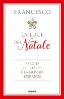 La luce del Natale - Francesco (Jorge Mario Bergoglio)