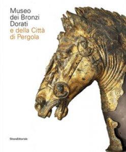 Copertina di 'Museo dei bronzi dorati e della città di Pergola. Ediz. italiana e inglese'