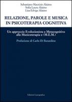 Relazione, parole e musica in psicoterapia cognitiva. Un approccio evoluzionista e metacognitivo alla musicoterapia (M.E.M.) - Alaimo Sebastiano Maurizio, Alaimo Sofia L., Alaimo Lisa E.