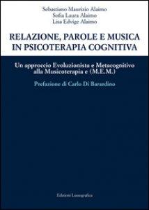 Copertina di 'Relazione, parole e musica in psicoterapia cognitiva. Un approccio evoluzionista e metacognitivo alla musicoterapia (M.E.M.)'