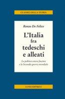 L' Italia fra tedeschi e alleati. La politica estera fascista e la seconda guerra mondiale - De Felice Renzo