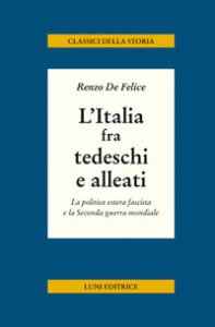 Copertina di 'L' Italia fra tedeschi e alleati. La politica estera fascista e la seconda guerra mondiale'