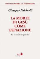 La morte di Ges� come espiazione. La concezione paolina - Pulcinelli Giuseppe