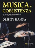 Musica e coesistenza. Un viaggio alla ricerca di musicisti che fanno la differenza - Hanna Osseily