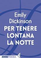 Per tenere lontana la notte - Emily Dickinson