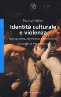 Identità culturale e violenza. Neuropsicologia delle lingue e delle religioni - Fabbro Franco