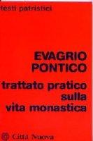 Trattato pratico sulla vita monastica - Evagrio Pontico