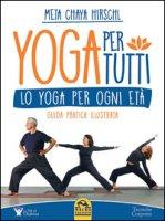 Yoga per tutti. Lo yoga per ogni età. Guida pratica illustrata - Hirschl Meta Chaya