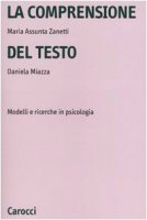La comprensione del testo. Modelli e ricerche in psicologia - Zanetti M. Assunta,  Miazza Daniela