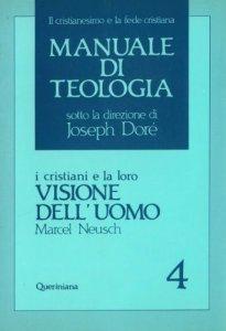 Copertina di 'Manuale di teologia [vol_4] / I cristiani e la loro visione dell'Uomo'