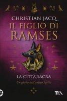 La città sacra. Il figlio di Ramses - Jacq Christian