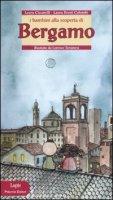 I bambini alla scoperta di Bergamo - Ciccarelli Laura, Bruni Colombi Laura